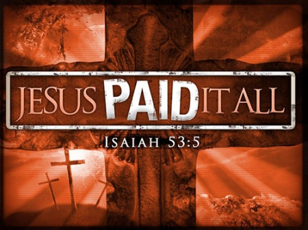 But he was wounded for our trangressions, he was bruised for our iniquities; the chastisement of our peace was upon him; and with his stripes we are healed.
