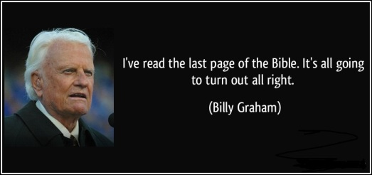 Image result for billy graham message that he read the last page of the bible and everything will turn out ok