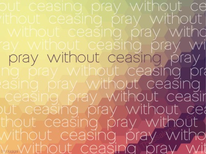 1Pet4 pray-without-ceasing